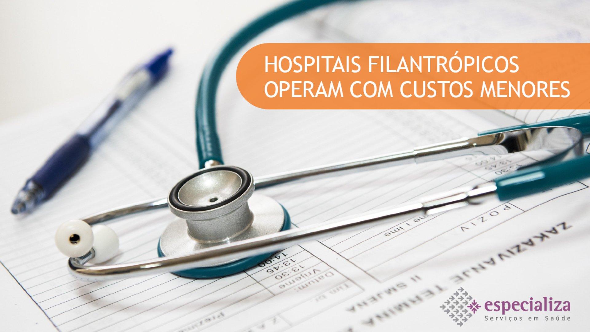 [Hospitais filantrópicos operam com custos menores]